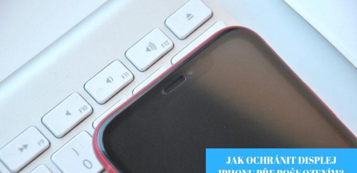 Jak ochránit displej iPhonu před poškozením
